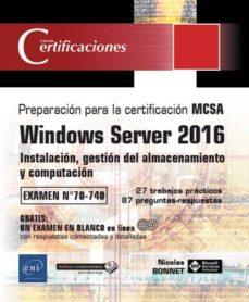 windows server 2016: instalacion, gestion del almacenamiento y computacion - preparacion para la certificacion mcsa - examen 70 - 740-9782409012167