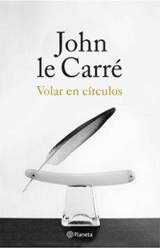 Descargar libros electrónicos para teléfonos móviles gratis VOLAR EN CÍRCULOS (Spanish Edition) 9788408155867 de JOHN LE CARRE