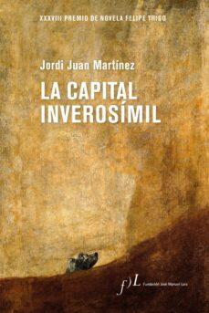 Descarga gratuita de google books LA CAPITAL INVEROSÍMIL FB2 PDB iBook de JORDI JUAN (Literatura española)