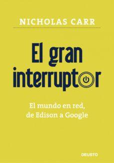 el gran interruptor: el mundo en red, de edison a google-nicholas g. carr-9788423426867