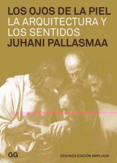 los ojos de la piel: la arquitectura y los sentidos (2ª ed.)-juhani pallasmaa-9788425226267