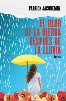 Descargas gratuitas de libros electrónicos en línea pdf EL OLOR DE LA HIERBA DESPUES DE LA LLUVIA de PATRICK JACQUEMIN