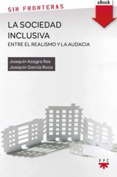 la sociedad inclusiva: entre el realismo y la audacia (ebook-epub) (ebook)-joaquín azagra ros-9788428828567