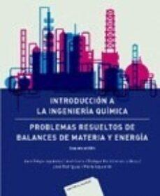 Descarga de libros reales en línea INTRODUCCION A LA INGENIERIA QUIMICA: PROBLEMAS RESUELTOS DE BALANCES DE MATERIA Y ENERGIA (2ª ED.) 9788429171167 de   (Literatura española)
