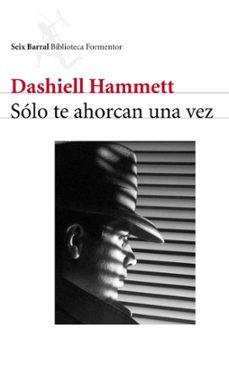 Descargar desde google books como pdf SOLO TE AHORCARAN UNA VEZ de DASHIELL HAMMETT DJVU