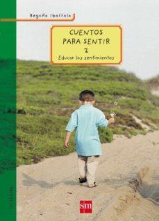 cuentos para sentir (t. ii): educar los sentimientos-begoña ibarrola-9788434895867