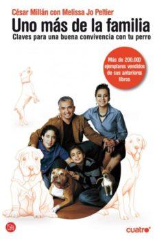 uno mas de la familia: claves para una buena convivencia con tu p erro-cesar millan-melissa jo peltier-9788466324267