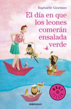 Libro gratis para descargar. EL DÍA EN QUE LOS LEONES COMERÁN ENSALADA VERDE (Spanish Edition) de RAPHAELLE GIORDANO ePub MOBI