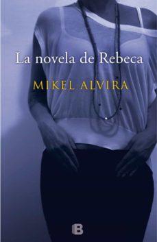 Descargar ebooks completos gratis LA NOVELA DE REBECA iBook CHM RTF en español de MIKEL ALVIRA PALACIOS