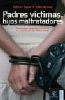 Descargar PADRES VICTIMAS, HIJOS MALTRATADORES: PAUTAS PARA CONTROLAR Y ERR ADICAR LA VIOLENCIA EN LOS ADOLESCENTES gratis pdf - leer online