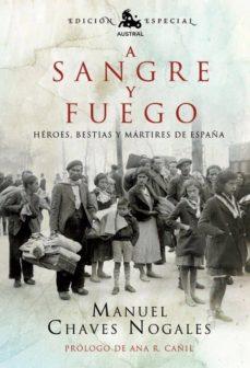 A SANGRE Y FUEGO: HEROES, BESTIAS Y MARTIRES DE ESPAÑA | MANUEL ...