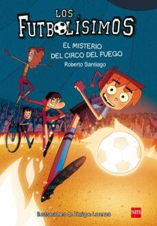 futbolisimos 8: el misterio del circo del fuego-roberto santiago-9788467584967