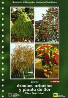 guia de arboles, arbustos y plantas de flor-cesar perez lopez-9788471149367