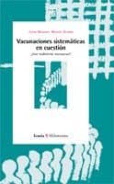 Descargar libros electrónicos ahora VACUNACIONES SISTEMATICAS EN CUESTION ¿SON REALMENTE NECESARIAS? 9788474267167 de JUAN MANUEL MARIN OLMOS