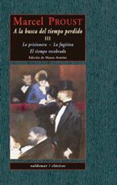 Descarga gratuita de la agenda de la computadora A LA BUSCA DEL TIEMPO PERDIDO III (CONTIENE: LA PRISIONERA; LA FU GITIVA; EL TIEMPO RECOBRADO) in Spanish 9788477024767 RTF