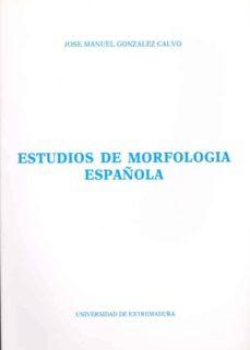 estudio de morfologia española-jose manuel gonzalez calvo-9788477230267