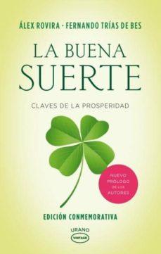 la buena suerte: claves de la prosperidad (ed. conmemorativa x aniversario)-alex rovira celma-fernando trias de bes-9788479539467
