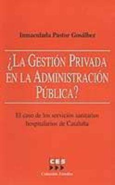 Foro de libros electrónicos descargar ita ¿LA GESTION PRIVADA EN LA ADMINISTRACION PUBLICA? EL CASO DE LOS SERVICIOS SANITARIOS HOSPITALARIOS EN CATALUÑA  de INMACULADA PASTOR GOSALBEZ in Spanish