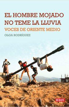 Descargar EL HOMBRE MOJADO NO TEME LA LLUVIA: VOCES DE ORIENTE MEDIO gratis pdf - leer online