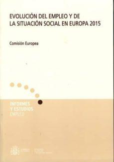 EVOLUCION DEL EMPLEO Y DE LA SITUACION SOCIAL EN EUROPA 2015: COMISION EUROPEA - VV.AA. | Triangledh.org