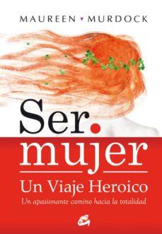 ser mujer un viaje heroico: un apasionante camino hacia la totali dad-maureen murdock-9788484452867