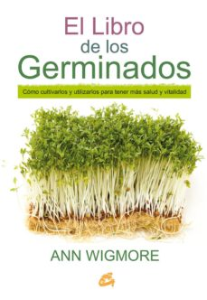 el libro de los germinados: como cultivarlos y utilizarlos para tener mas salud y vitalidad-ann wigmore-9788484455967