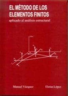 Descargar libros para kindle iphone EL METODO DE LOS ELEMENTOS FINITOS APLICADO AL ANALISIS ESTRUCTUR AL de MANUEL VAZQUEZ FERNANDEZ, ELOISA LOPEZ PEREZ 9788488012067