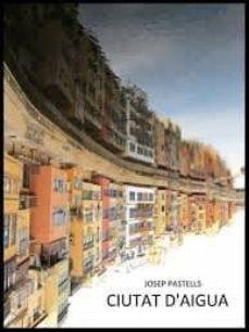 ciutat d aigua-josep pastells-9788489885967