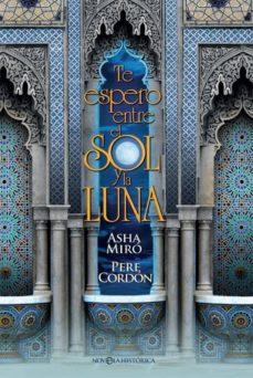 Descargando libros japoneses TE ESPERO ENTRE EL SOL Y LA LUNA in Spanish de ASHA MIRO, PERE CORDON PDB FB2
