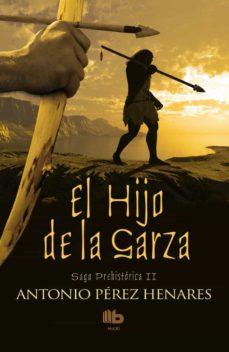 Descarga gratuita de libros del Reino Unido. EL HIJO DE LA GARZA (SAGA PREHISTORICA II) de ANTONIO PEREZ HENARES