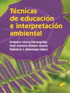 técnicas de educación e interpretación ambiental (grado superior en gestión forestal y del medio natural)-federico llorca navasquillo-9788490771167