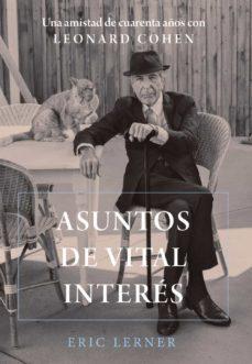 Descargar libros de audio italianos ASUNTOS DE VITAL INTERES: UNA AMISTAD DE CUARENTA AÑOS CON LEONARD COHEN 9788491816867