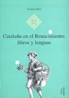 Descarga de libros en pdf CATALUÑA EN EL RENACIMIENTO LIBROS Y LENGUAS 9788492150267 en español iBook ePub