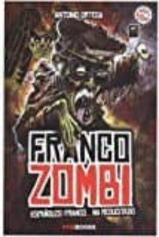 franco zombi:  españoles, franco ha resucitado-antonio ortega-9788494554667