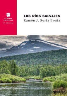 los rios salvajes-ramon j. soria breña-9788494708367