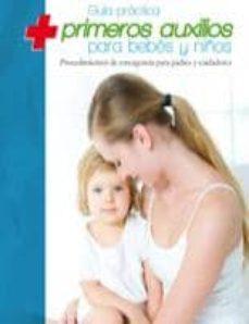 Descargar Ebooks gratis para móvil GUIA PRACTICA PRIMEROS AUXILIOS PARA BEBES Y NIÑOS 9788496177567 in Spanish de
