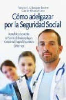 Descarga gratuita de audiolibros en inglés mp3 COMO ADELGAZAR POR LA SEGURIDAD SOCIAL: MANUAL DE AUTOCUIDADOS DEL SERVICIO DE ENDOCRINOLOGIA Y NUTRICION DEL HOSPITAL UNIVERSITARIO CARLOS HAYA 9788496912267 de FEDERICO J.C. SORIGUER ESCOFET in Spanish