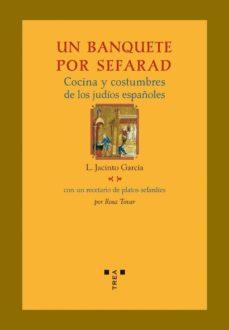 Cronouno.es Un Banquete Por Sefarad. Cocina Y Costumbres De Los Judios Españoles (Con Recetario Y Platos Sefardies) Image