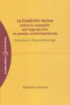 Descargar LA TRADICION AUREA: SOBRE LA RECEPCION DEL SIGLO DE ORO EN POETAS CONTEMPORANEOS gratis pdf - leer online