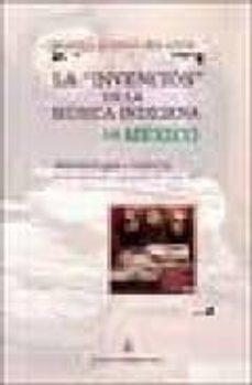 Inmaswan.es La Invencion De La Musica Indigena De Mexico: Antropologia E Hist Oria De Las Politicas Culturales Del Siglo Xx Image