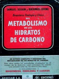 BIOQUÍMICA FISIOLOGÍA Y CLÍNICA DEL METABOLISMO DE LOS HIDRATOS DE CARBONO - RACHMIEL LEVINE, SAMUEL SOSKIN | Triangledh.org