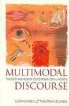 Descargar MULTIMODAL DISCOURSE: THE MODES AND MEDIA OF CONTEMPORARY COMMUNI CATION gratis pdf - leer online