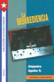LA DESOBEDIENCIA - ALEJANDRO AGUILAR R. | Adahalicante.org