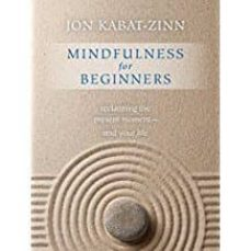mindfulness for beginners: reclaiming the present moment - and your life-jon kabat-zinn-9781622036677