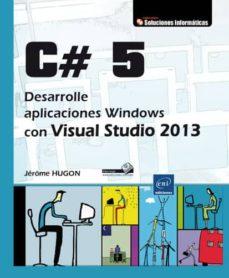 Lofficielhommes.es C# 5: Desarrolle Aplicaciones Windows Con Visual Studio 2013 Image