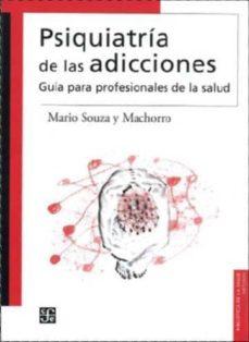 Descargar ebooks gratuitos de teléfonos inteligentes. PSIQUIATRIA DE LAS ADICCIONES: GUIA PARA PROFESIONALES DE LA SALU D de MARIO SOUZA Y MACHORRO
