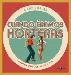 Descargar los mejores libros electrónicos gratis CUANDO ERAMOS HORTERAS: CRONICA SENTIMENTAL DE LOS 70 MOBI RTF 9788401024177 de OCHE CORTES in Spanish