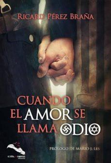 Ebooks gratuitos para descargar en pdf CUANDO EL AMOR SE LLAMA ODIO de RICARD PEREZ BRAÑAS (Literatura española) 9788412017977 FB2 MOBI PDF