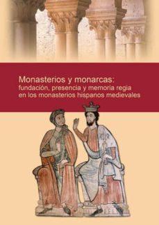 monasterios y monarcas: fundacion, presencia y memoria regia en l os monasterios hispanos medievales-9788415072577