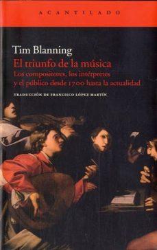 Descargar EL TRIUNFO DE LA MUSICA: LOS COMPOSITORES, LOS INTERPRETES Y EL P UBLICO DESDE 1700 gratis pdf - leer online